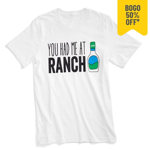you had me at ranch t-shirt